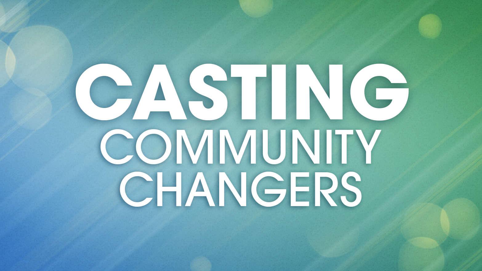 Casting Community Changers
