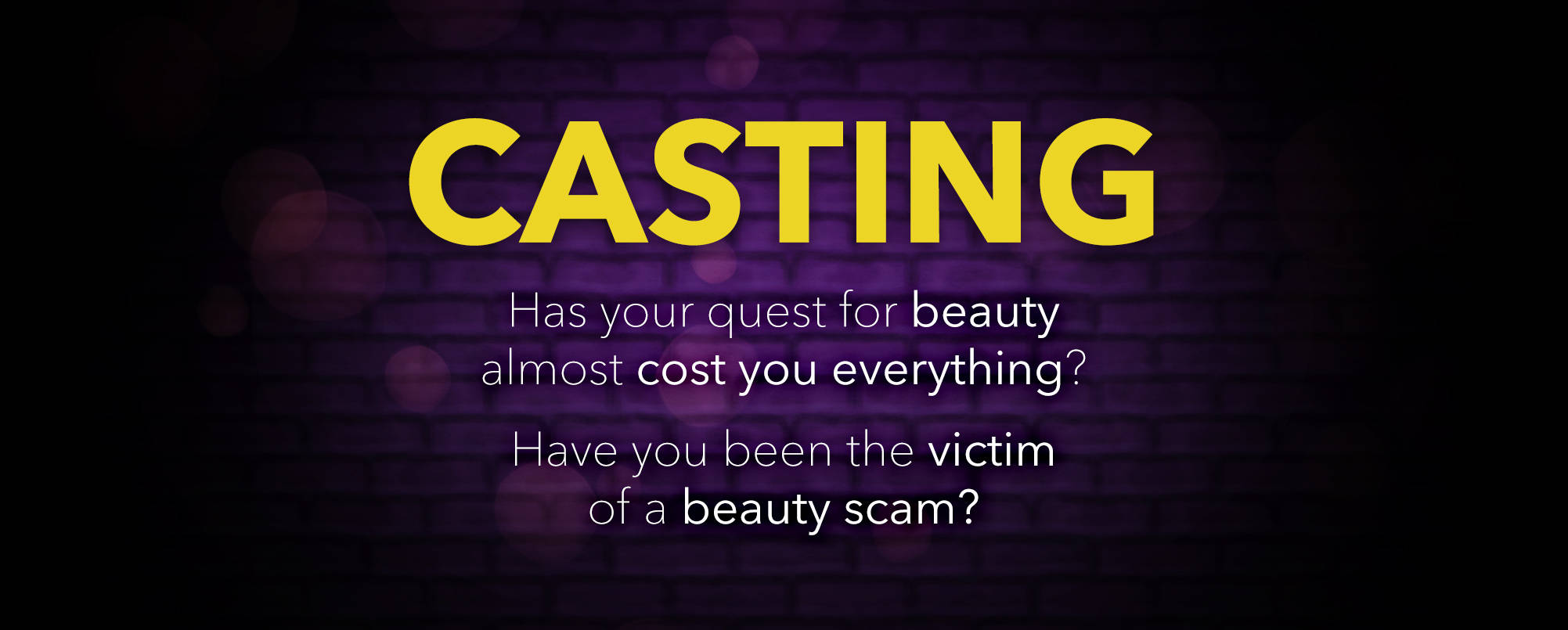 Has your quest for beauty almost cost you everything? Have you been the victim of a beauty scam?