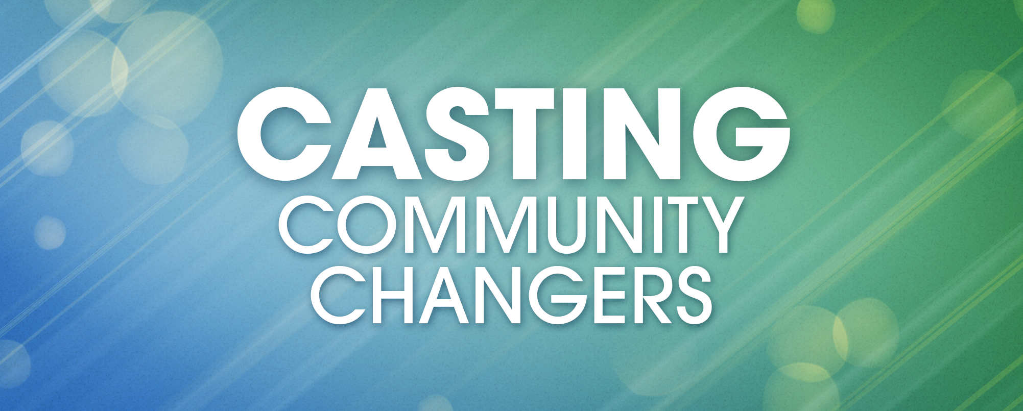 Casting Community Changers