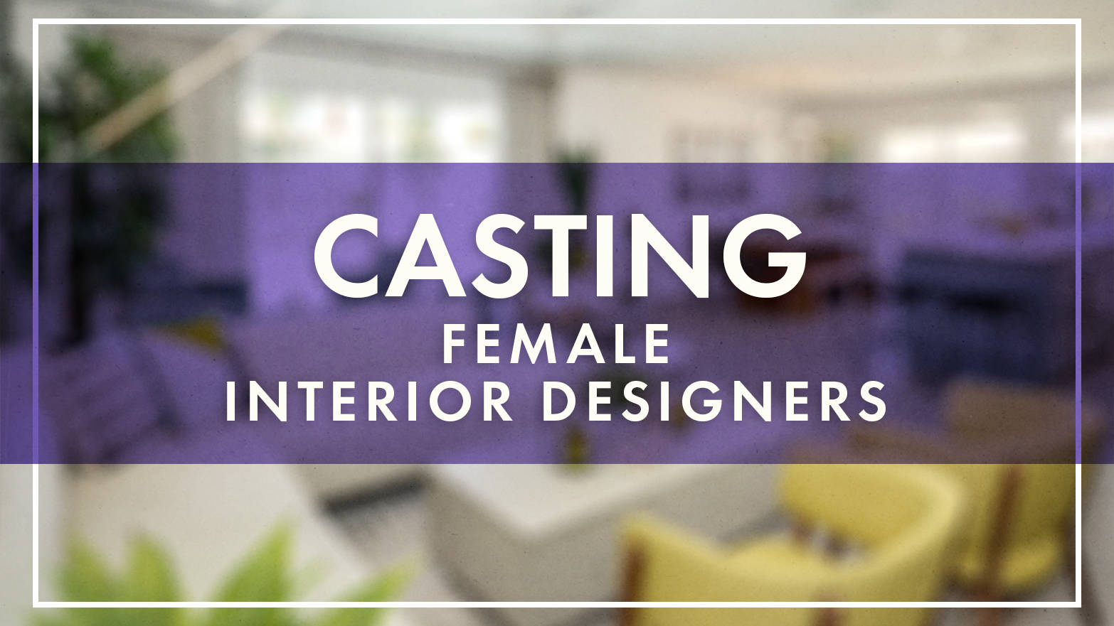 Casting for Female Interior Designers