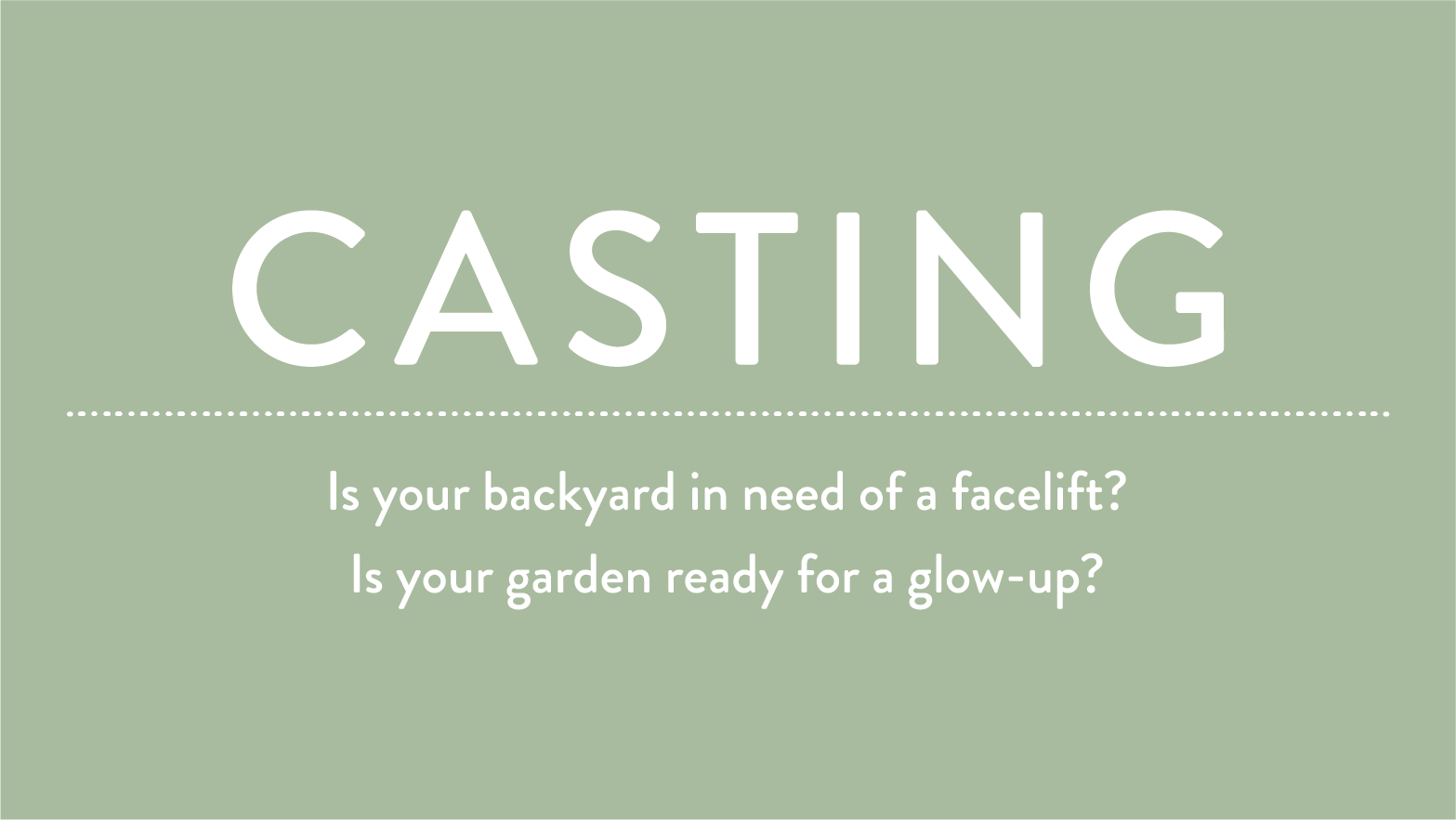 Casting: Is your backyard in need of a facelift? Is your garden ready for a glow-up?