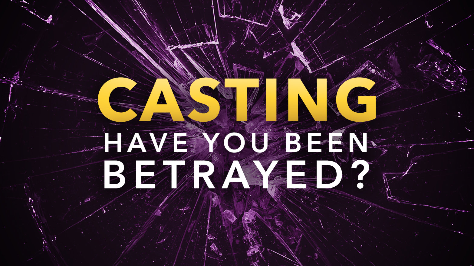 Casting: Have You Been Betrayed?